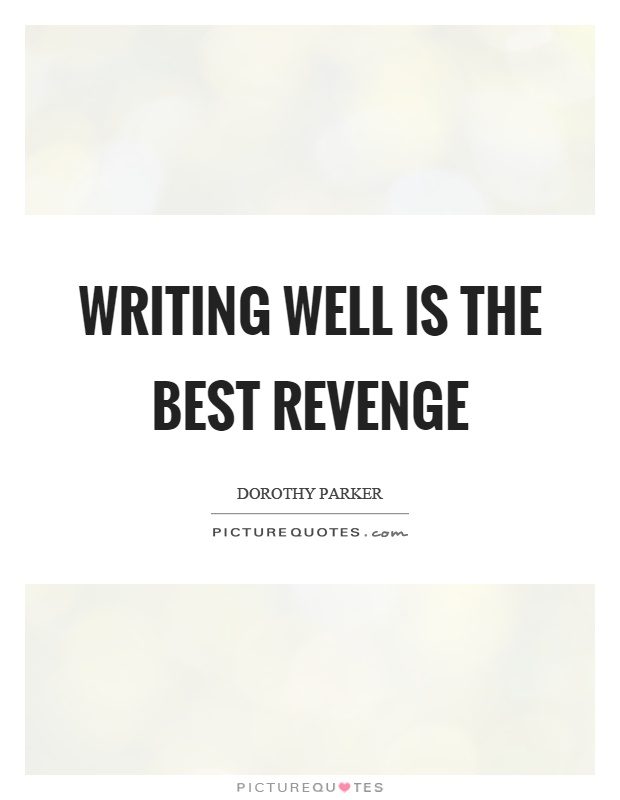Writing well is the best revenge Picture Quote #1