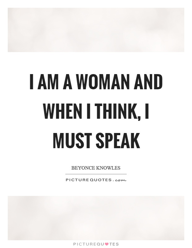 I am a woman and when I think, I must speak Picture Quote #1