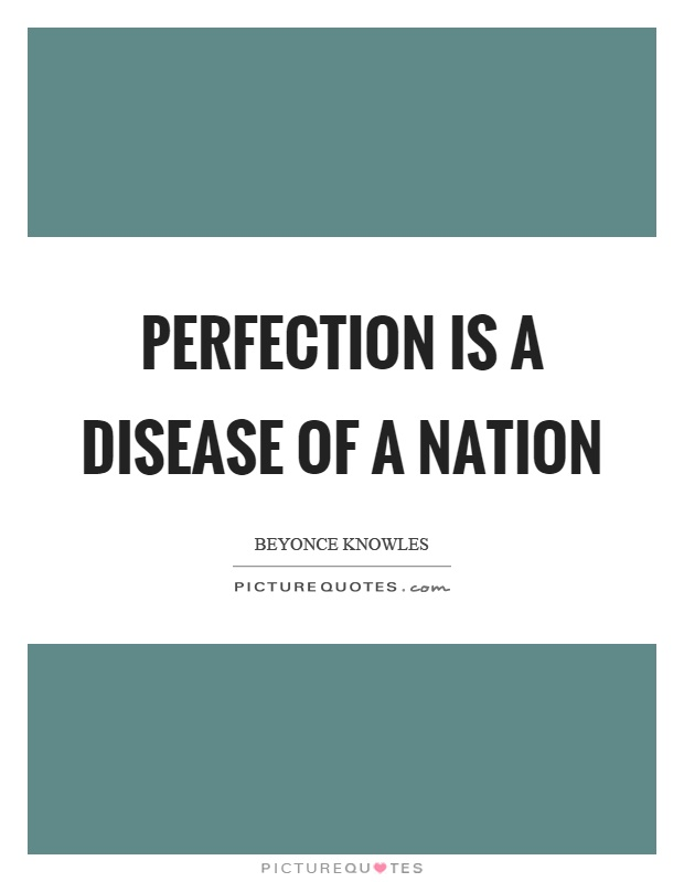 Perfection is a disease of a nation Picture Quote #1