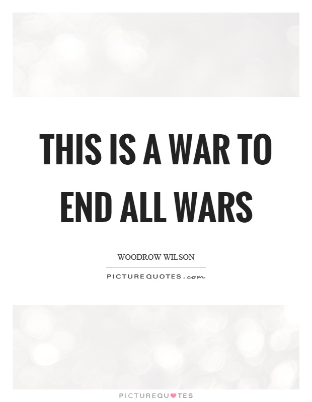 This is a war to end all wars Picture Quote #1