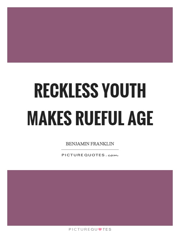 Reckless youth makes rueful age Picture Quote #1