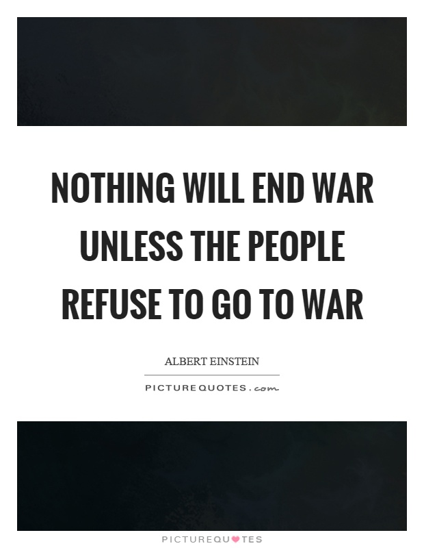 Nothing will end war unless the people refuse to go to war Picture Quote #1
