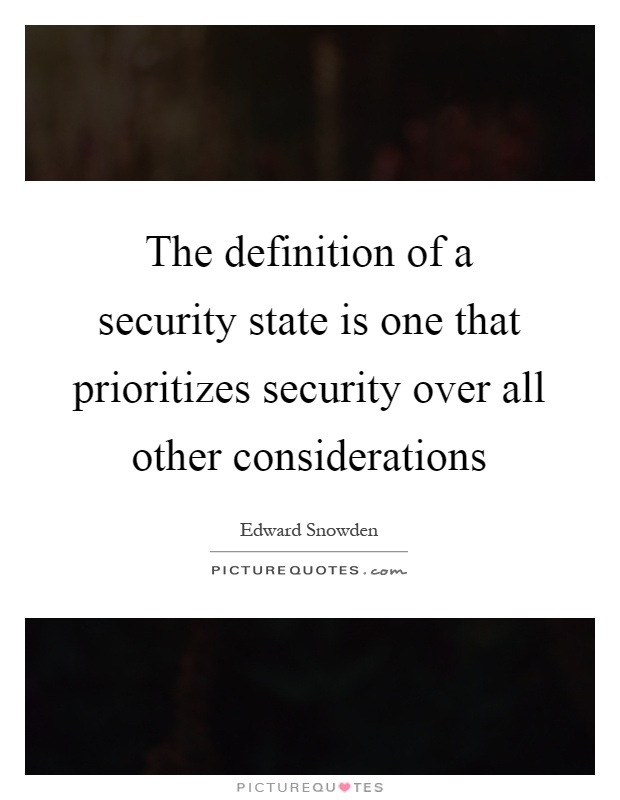 The definition of a security state is one that prioritizes security over all other considerations Picture Quote #1