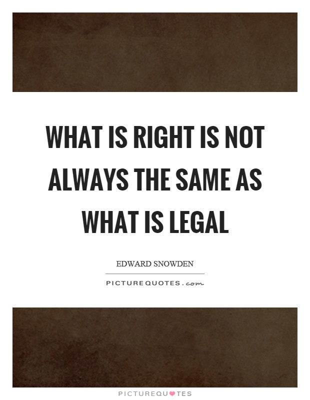 What is right is not always the same as what is legal Picture Quote #1