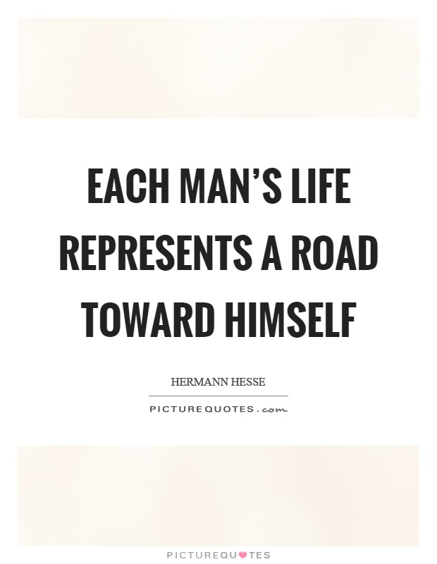 Each man's life represents a road toward himself Picture Quote #1