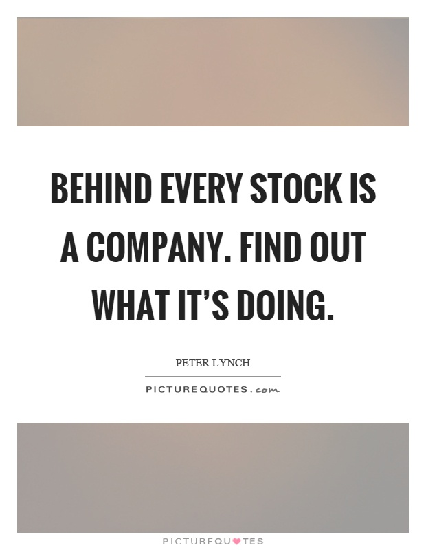 Behind every stock is a company. Find out what it's doing Picture Quote #1