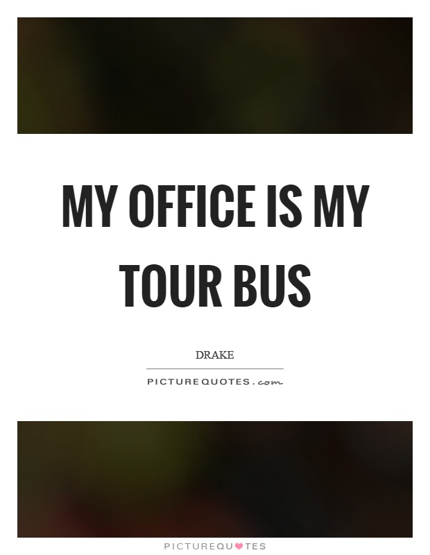 My office is my tour bus Picture Quote #1