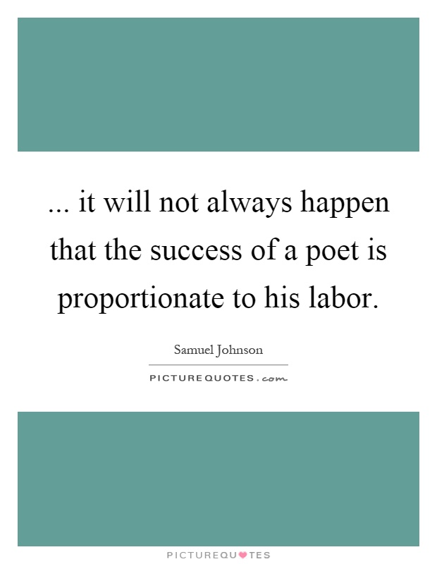 ... it will not always happen that the success of a poet is proportionate to his labor Picture Quote #1