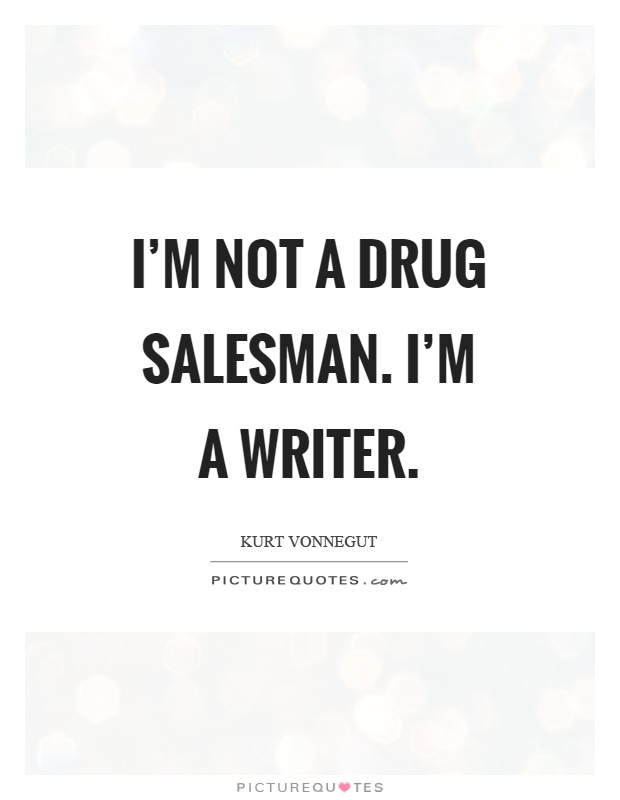 I'm not a drug salesman. I'm a writer Picture Quote #1