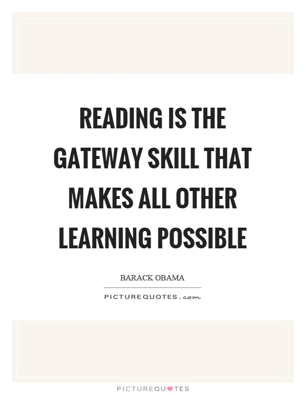 Reading is the gateway skill that makes all other learning possible Picture Quote #1