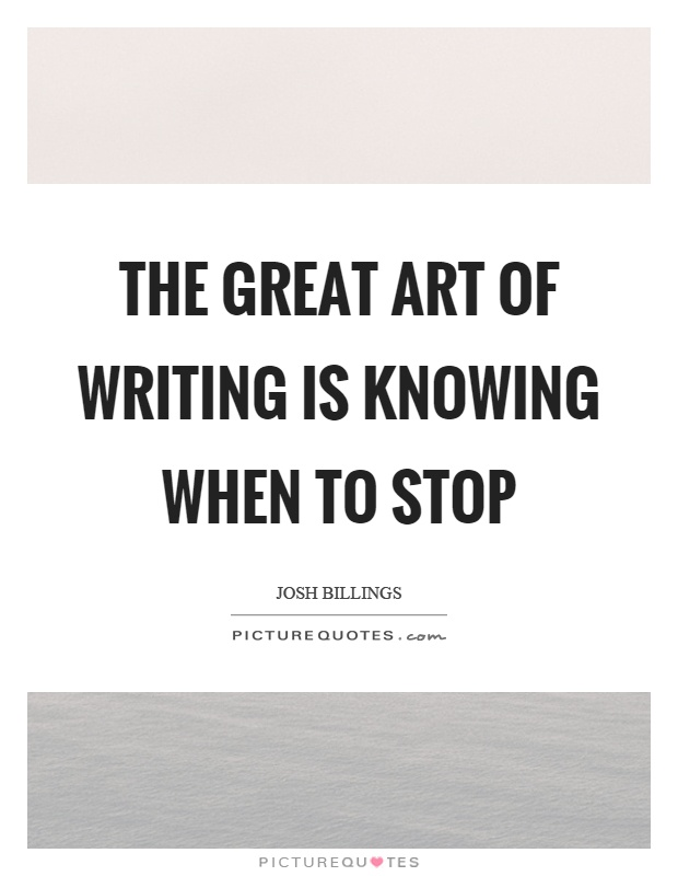The great art of writing is knowing when to stop Picture Quote #1