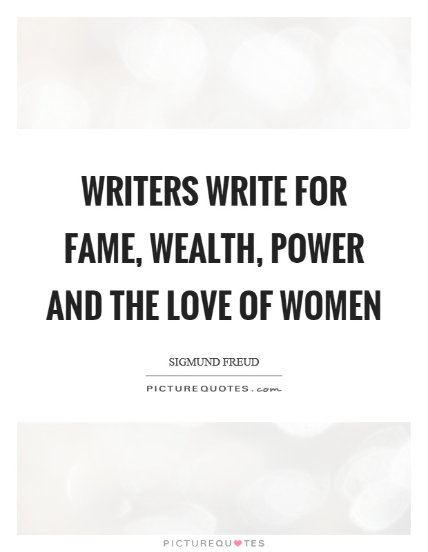 Writers write for fame, wealth, power and the love of women Picture Quote #1