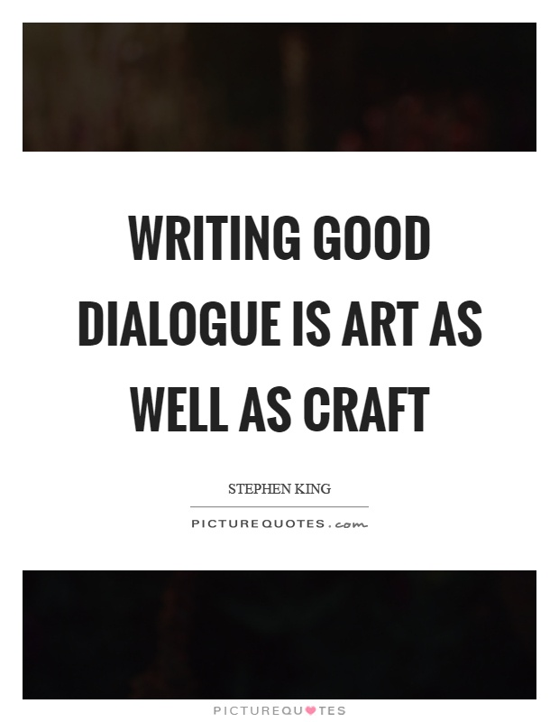 Writing good dialogue is art as well as craft Picture Quote #1