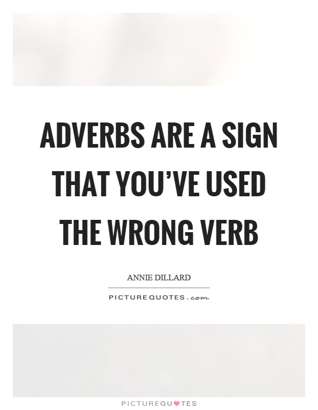 Adverbs are a sign that you've used the wrong verb Picture Quote #1