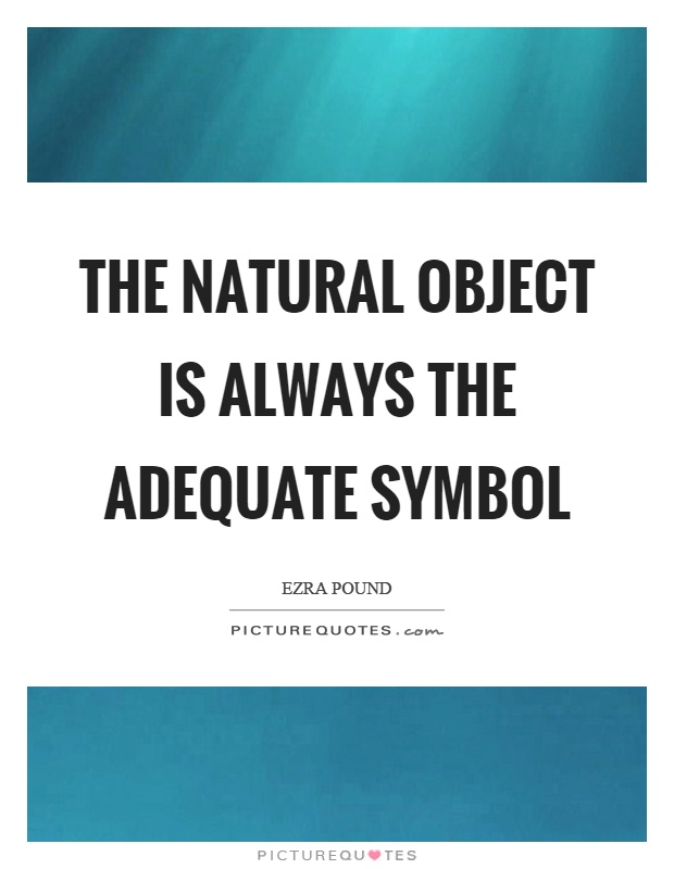 The natural object is always the adequate symbol Picture Quote #1