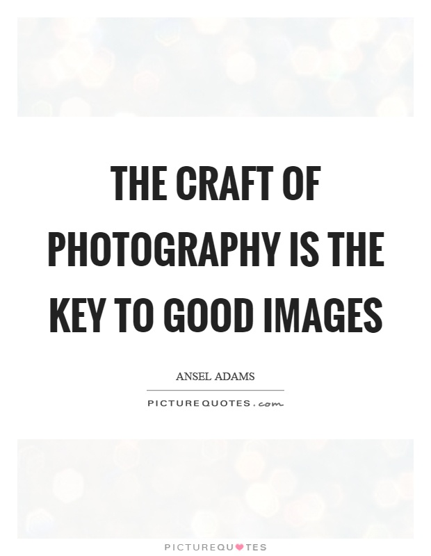 The craft of photography is the key to good images Picture Quote #1