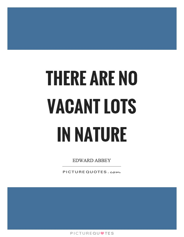 There are no vacant lots in nature Picture Quote #1