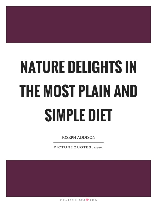 Nature delights in the most plain and simple diet Picture Quote #1