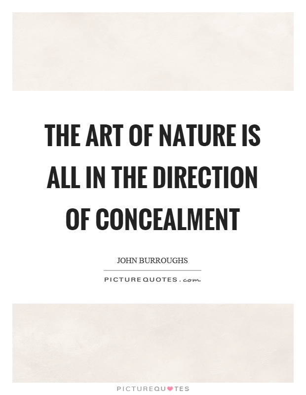 The art of nature is all in the direction of concealment Picture Quote #1