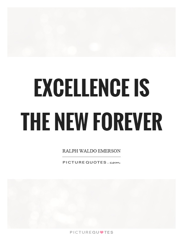 Excellence is the new forever Picture Quote #1