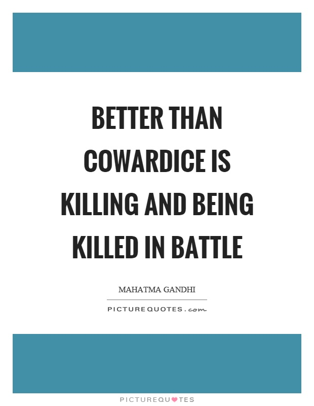 Better than cowardice is killing and being killed in battle Picture Quote #1