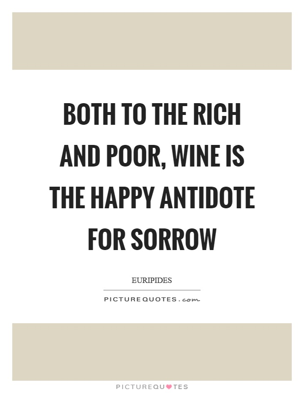 Both to the rich and poor, wine is the happy antidote for sorrow Picture Quote #1