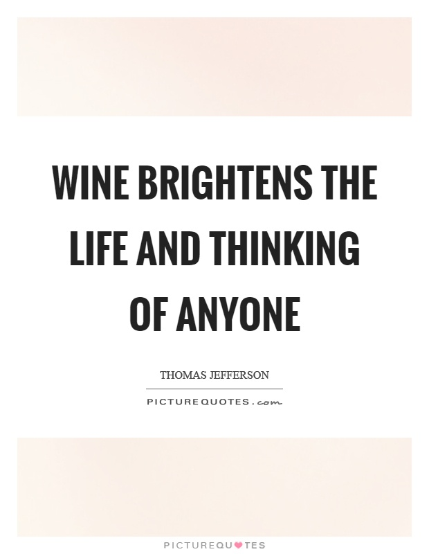 Wine brightens the life and thinking of anyone Picture Quote #1