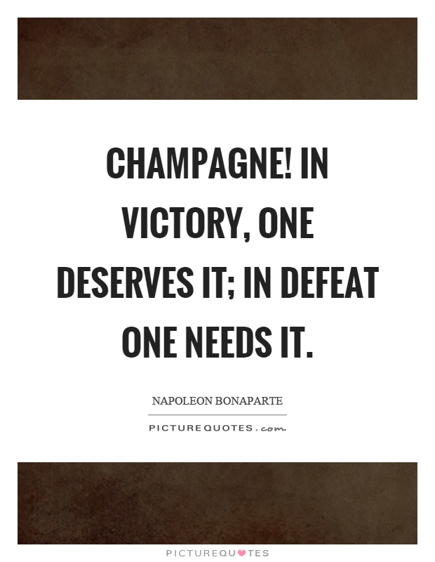 Champagne! In victory, one deserves it; in defeat one needs it Picture Quote #1