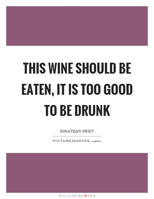 This wine should be eaten, it is too good to be drunk Picture Quote #1