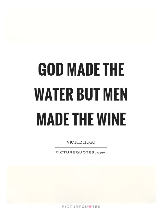 God made the water but men made the wine Picture Quote #1