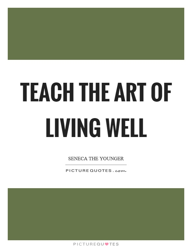 Teach the art of living well Picture Quote #1