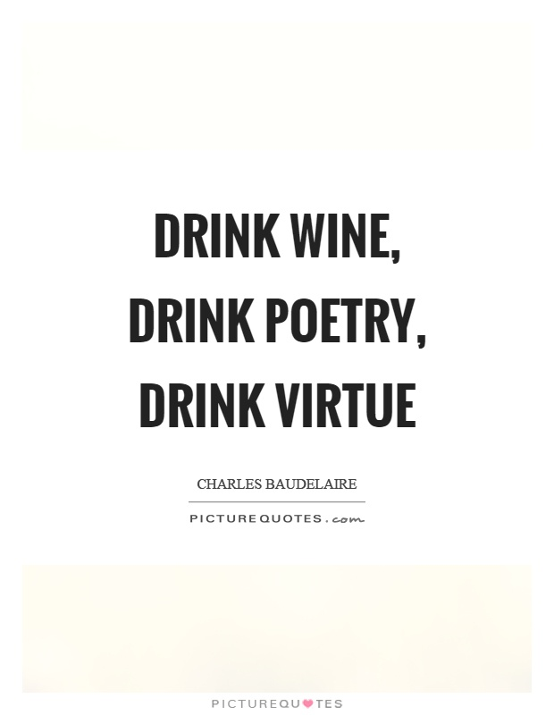 Drink wine, drink poetry, drink virtue Picture Quote #1