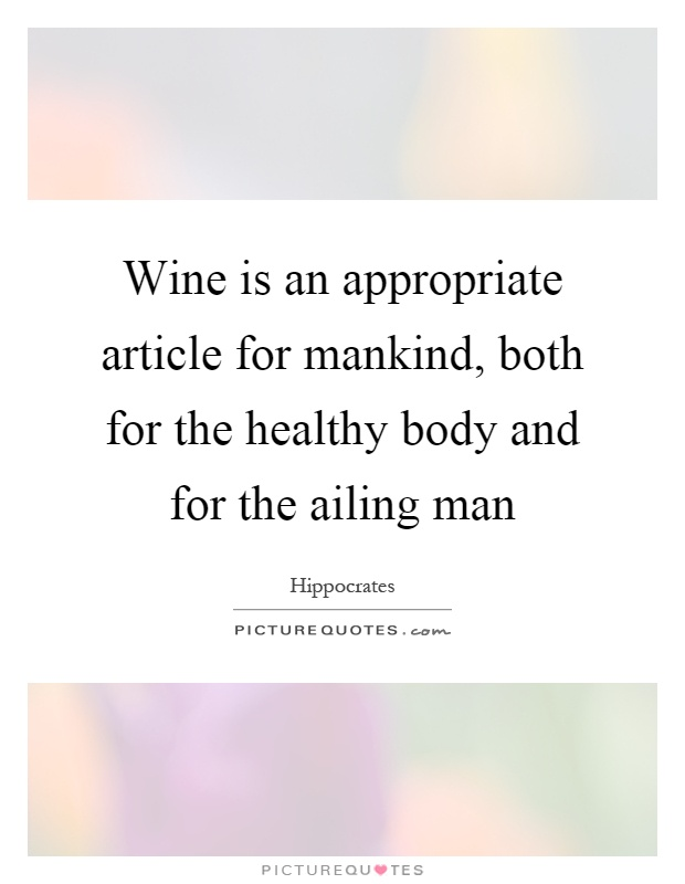 Wine is an appropriate article for mankind, both for the healthy body and for the ailing man Picture Quote #1
