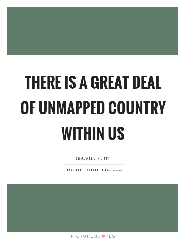 There is a great deal of unmapped country within us Picture Quote #1