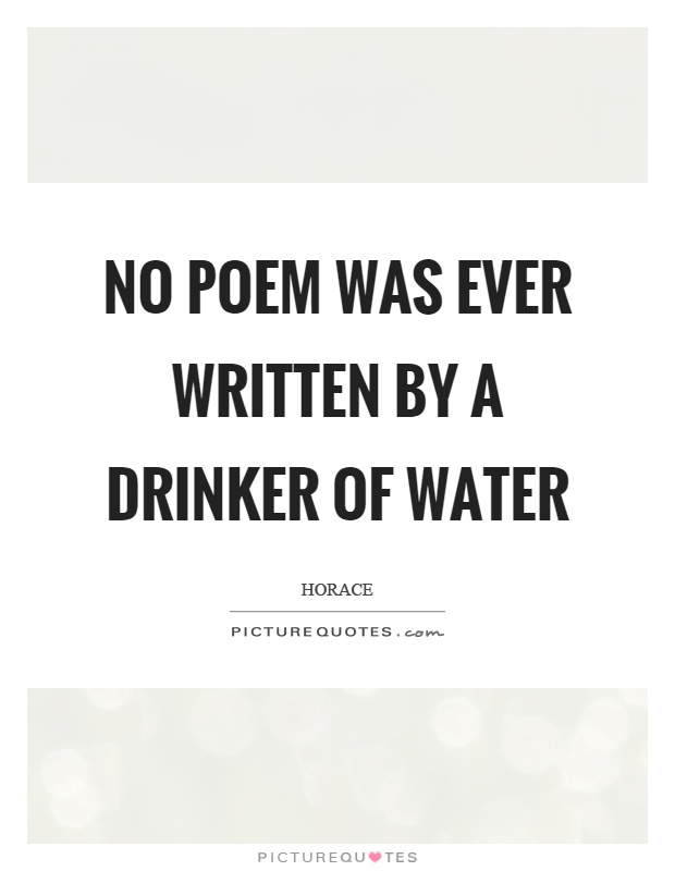 No poem was ever written by a drinker of water Picture Quote #1
