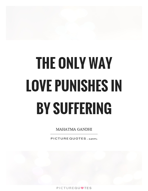 The only way love punishes in by suffering Picture Quote #1
