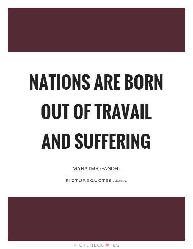Nations are born out of travail and suffering Picture Quote #1