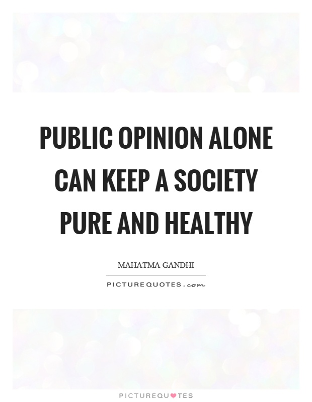 Public opinion alone can keep a society pure and healthy Picture Quote #1