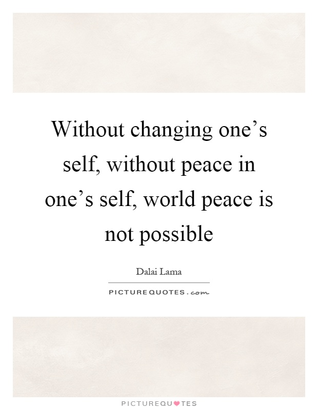 Without changing one's self, without peace in one's self, world peace is not possible Picture Quote #1