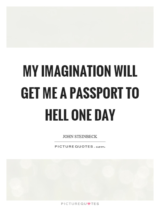 My imagination will get me a passport to hell one day Picture Quote #1