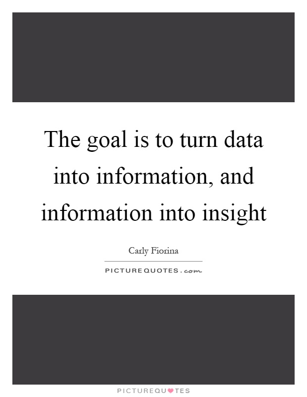 The goal is to turn data into information, and information into insight Picture Quote #1