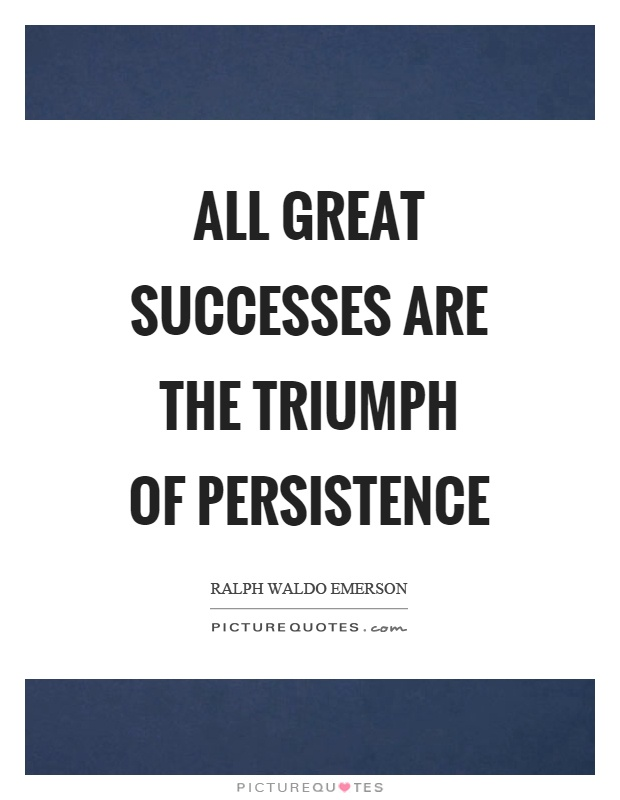 All great successes are the triumph of persistence Picture Quote #1