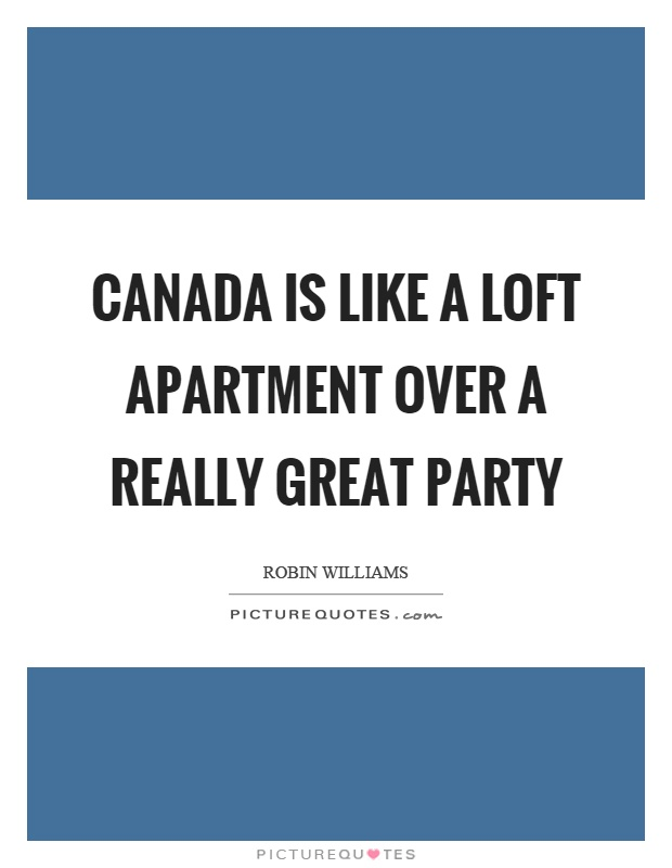 Canada is like a loft apartment over a really great party Picture Quote #1