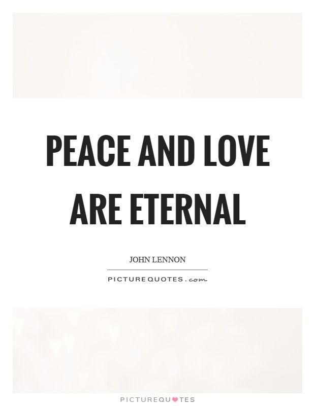 Peace And Love Are Eternal Picture Quote #1