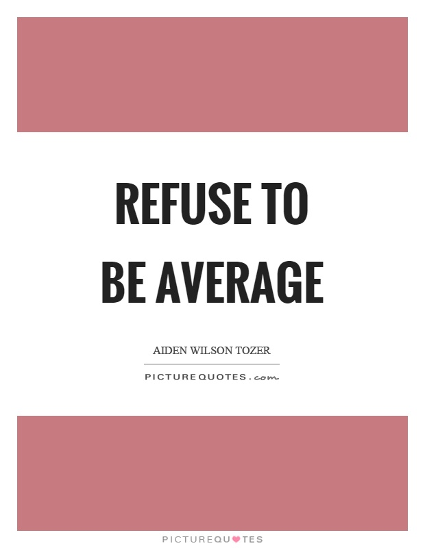 Refuse to be average Picture Quote #1