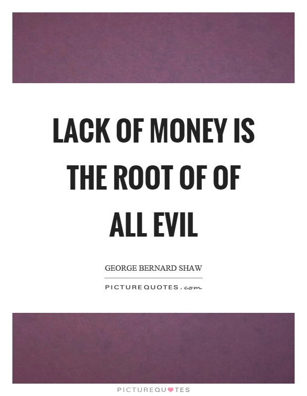 Lack of money is the root of of all evil Picture Quote #1