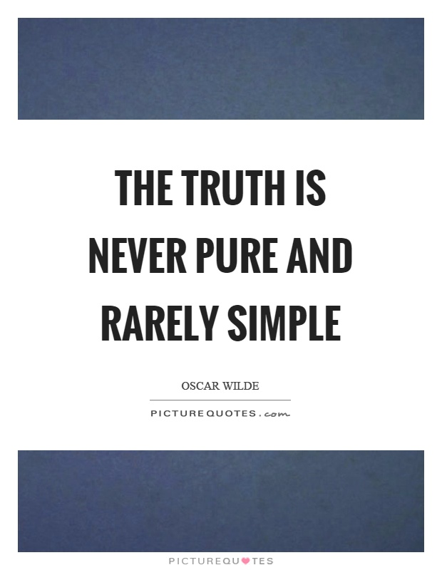 The truth is never pure and rarely simple Picture Quote #1