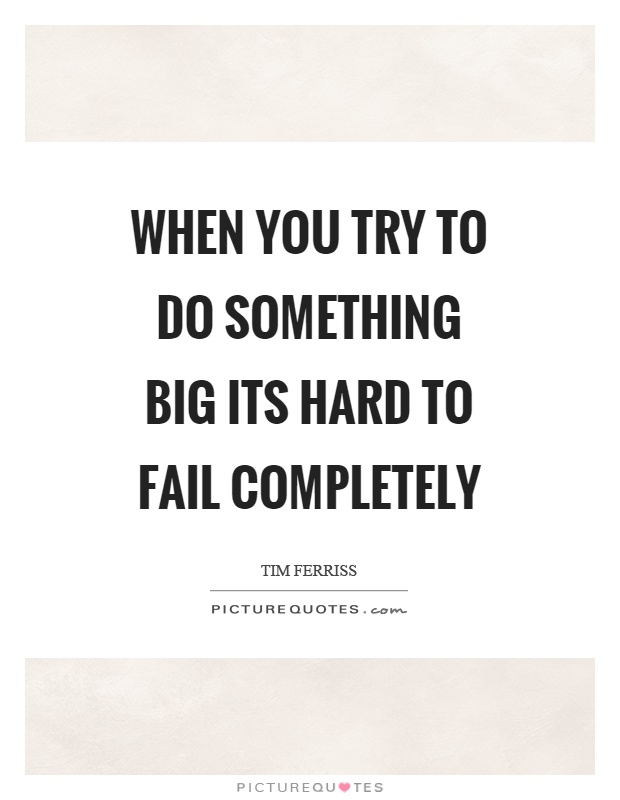 When you try to do something big its hard to fail completely Picture Quote #1