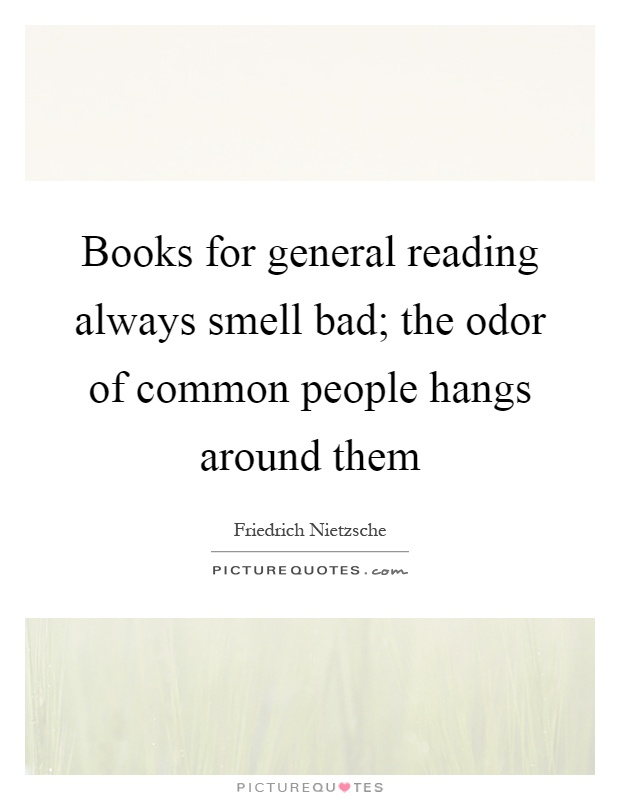 Exceptional Books For General Reading Always Smell Bad; The Odor Of Common People Hangs  Around Them