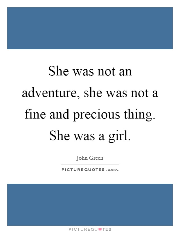 She was not an adventure, she was not a fine and precious thing. She was a girl Picture Quote #1